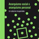 Anarquismo social o anarquismo personal: Un abismo insuperable